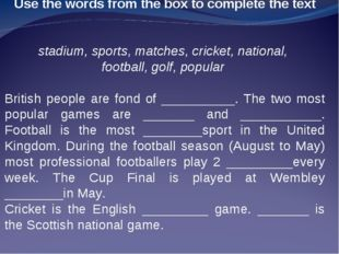 Use the words from the box to complete the text stadium, sports, matches, cri