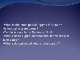-What is the most popular game in Britain? -Is football a team game? -Tennis