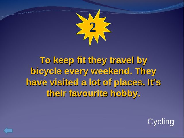 2 To keep fit they travel by bicycle every weekend. They have visited a lot o...