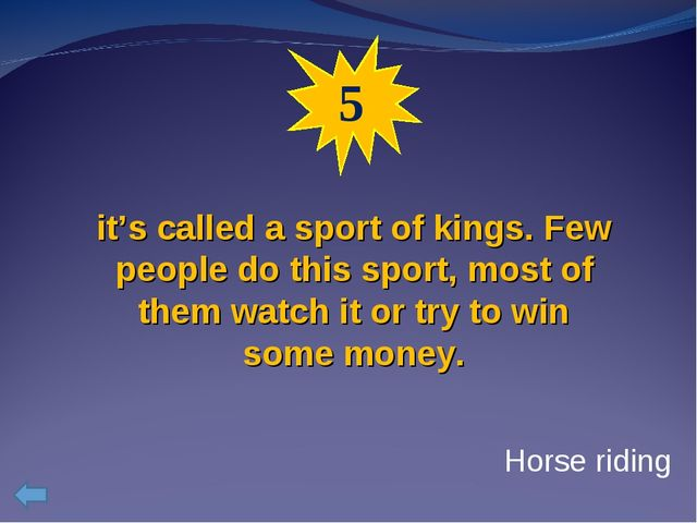 5 it's called a sport of kings. Few people do this sport, most of them watch...