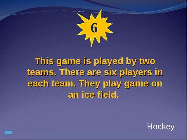 6 This game is played by two teams. There are six players in each team. They...