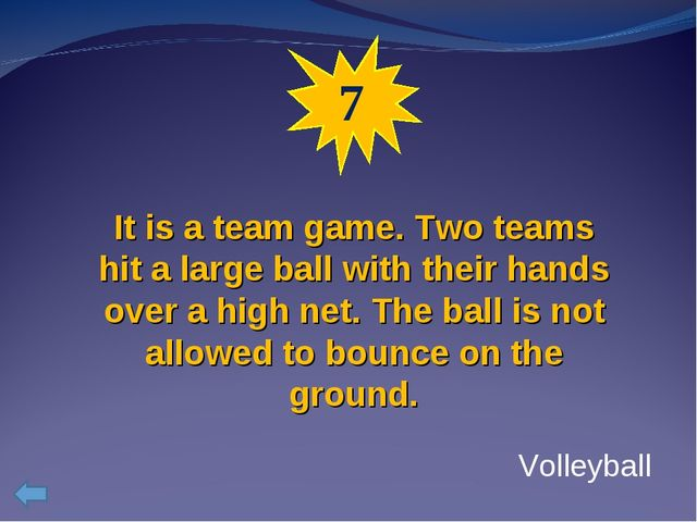 7 It is a team game. Two teams hit a large ball with their hands over a high...
