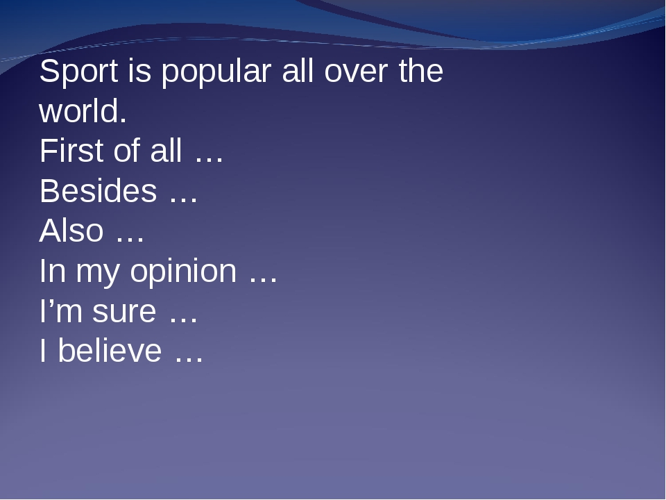 Sport is popular all over the world. First of all … Besides … Also … In my op...