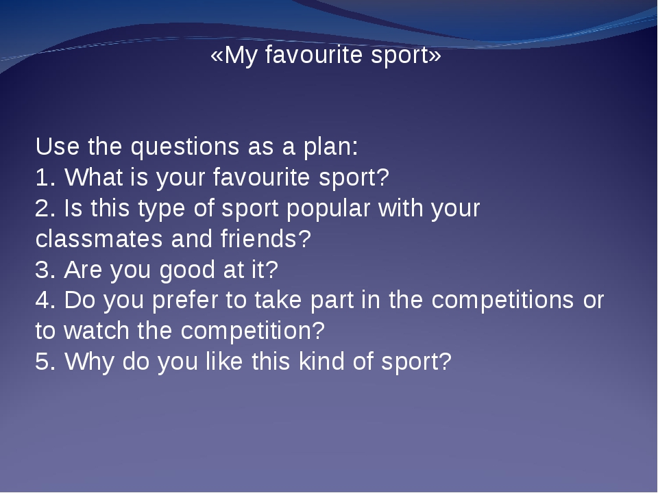 «My favourite sport» Use the questions as a plan: 1. What is your favourite...