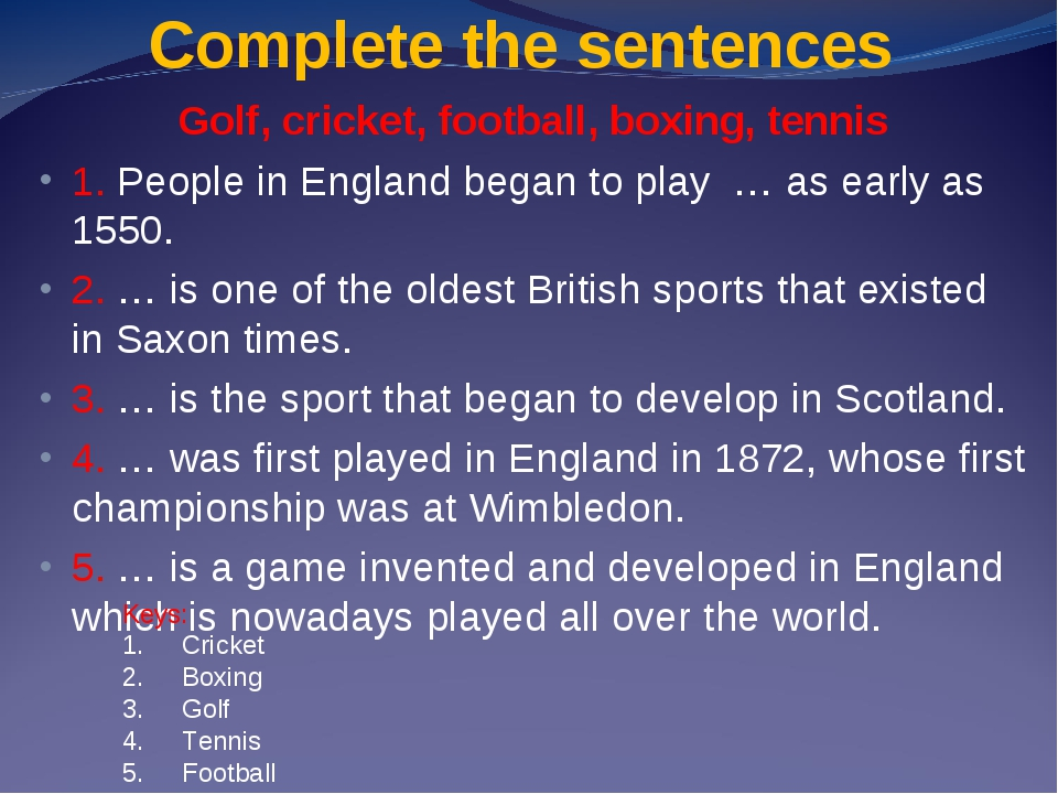 Complete the sentences Golf, cricket, football, boxing, tennis 1. People in E...