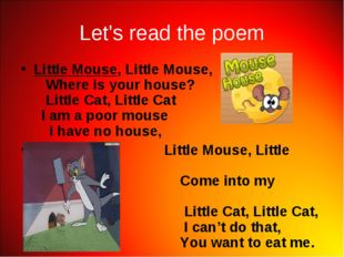 Let's read the poem Little Mouse, Little Mouse,    Where is your house?    Li