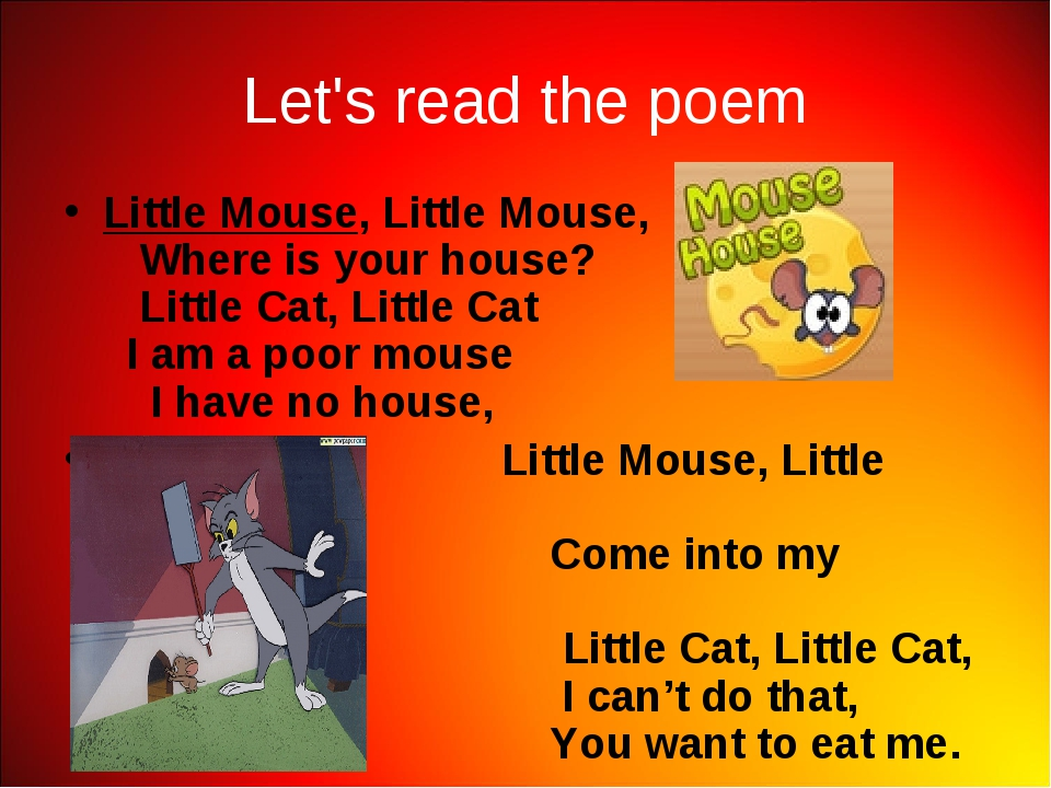 Let's read the poem Little Mouse, Little Mouse,    Where is your house?    Li...