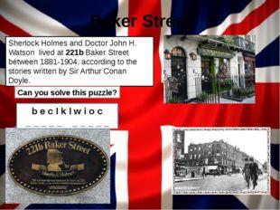 Baker Street Sherlock Holmes and Doctor John H. Watson lived at 221b Baker St