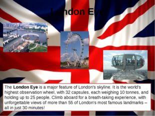 London Eye The London Eye is a major feature of London's skyline. It is the w