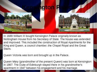 Kensington Palace In 1689 William III bought Kensington Palace originally kno