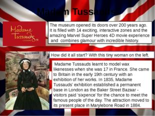 Madam Tussauds The museum opened its doors over 200 years ago. It is filled w