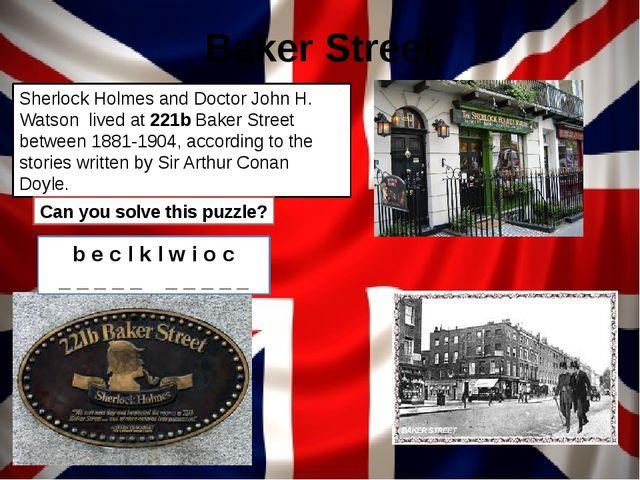 Baker Street Sherlock Holmes and Doctor John H. Watson lived at 221b Baker St...