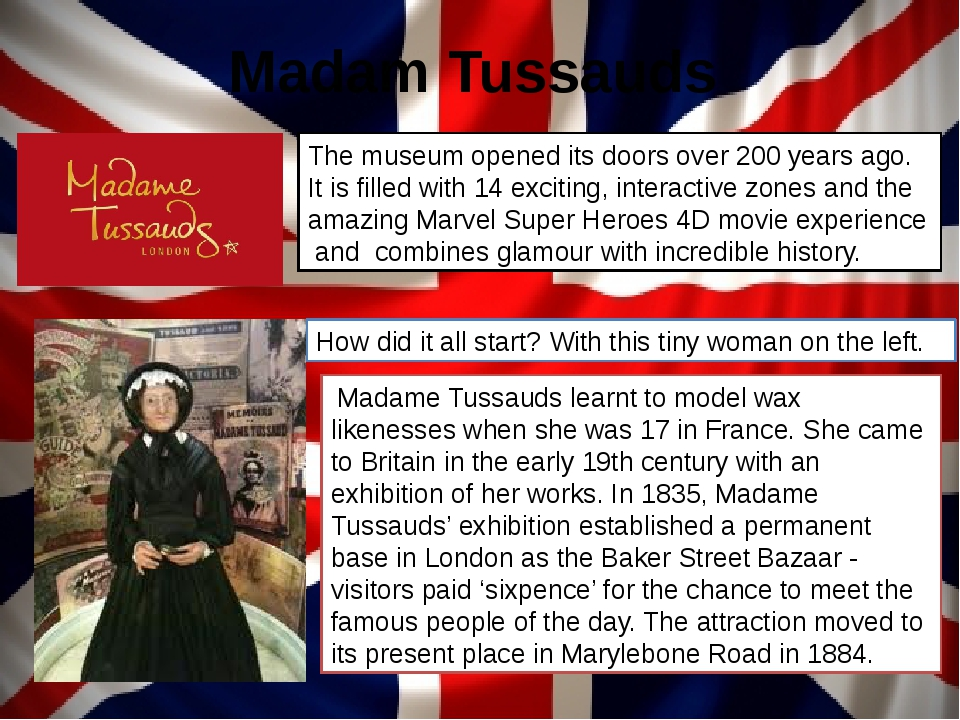 Madam Tussauds The museum opened its doors over 200 years ago. It is filled w...