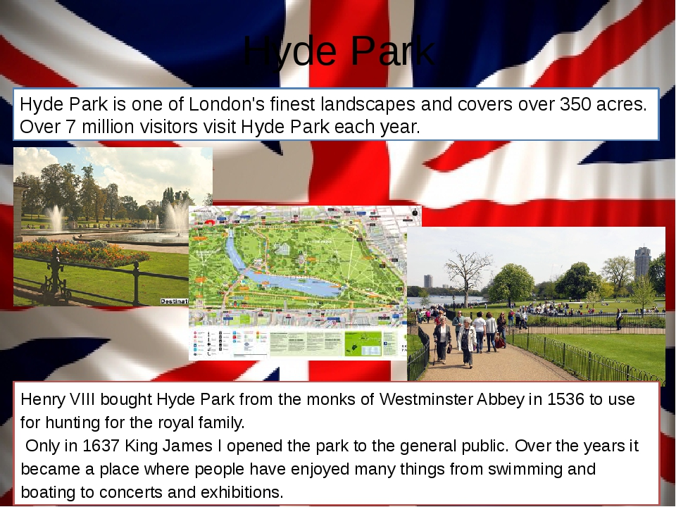 Hyde Park Hyde Park is one of London's finest landscapes and covers over 350...