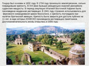 Гондэр был основан в 1632 году. В 1704 году произошло землетрясение, сильно п