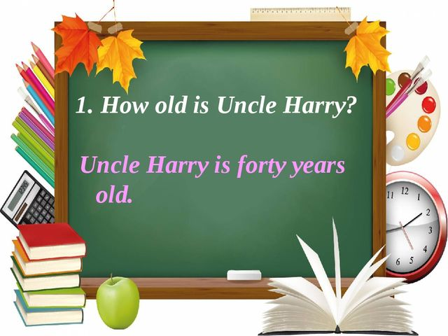 1. How old is Uncle Harry?