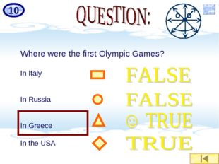 Where were the first Olympic Games? In Italy In Russia In Greece In the USA 10