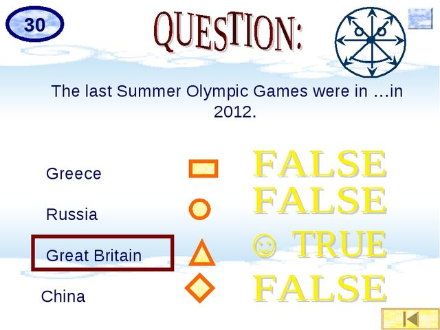 The last Summer Olympic Games were in …in 2012. Greece Russia Great Britain...
