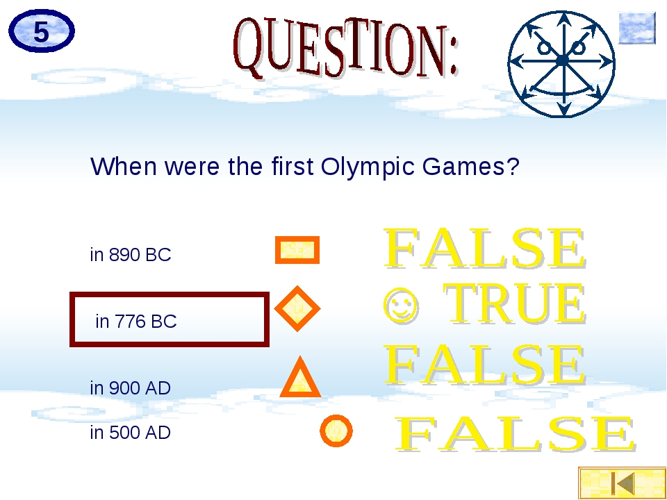 5 When were the first Olympic Games? in 890 BC in 776 BC in 900 AD in 500 AD