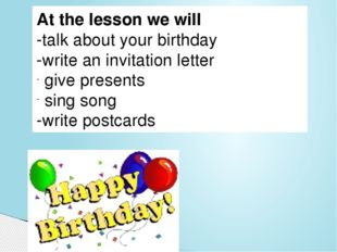 At the lesson we will -talk about your birthday -write an invitation letter g