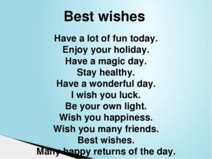 Have a lot of fun today. Enjoy your holiday. Have a magic day. Stay healthy.