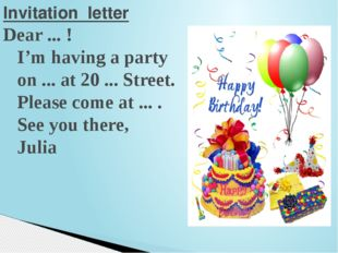 Invitation letter Dear ... ! I'm having a party on ... at 20 ... Street. Plea