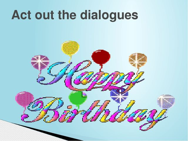 Act out the dialogues