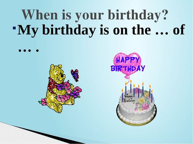 My birthday is on the … of … . When is your birthday?