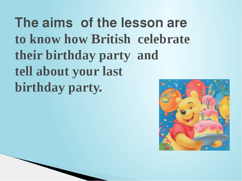 The aims of the lesson are to know how British celebrate their birthday party...