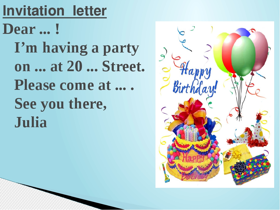 Invitation letter Dear ... ! I'm having a party on ... at 20 ... Street. Plea...