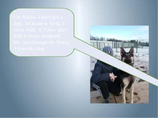 I'm Nikita. I have got a dog . Its mane is Hera. I often walk it. I also pla