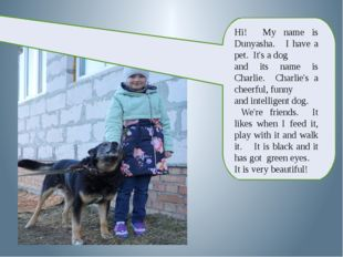 Hi! My name is Dunyasha. I have a pet. It's a dog and its name is Charlie. C