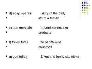 d) soap operas story of the daily life of a family e) commercials advertiseme