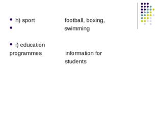 h) sport football, boxing, swimming i) education programmes information for s