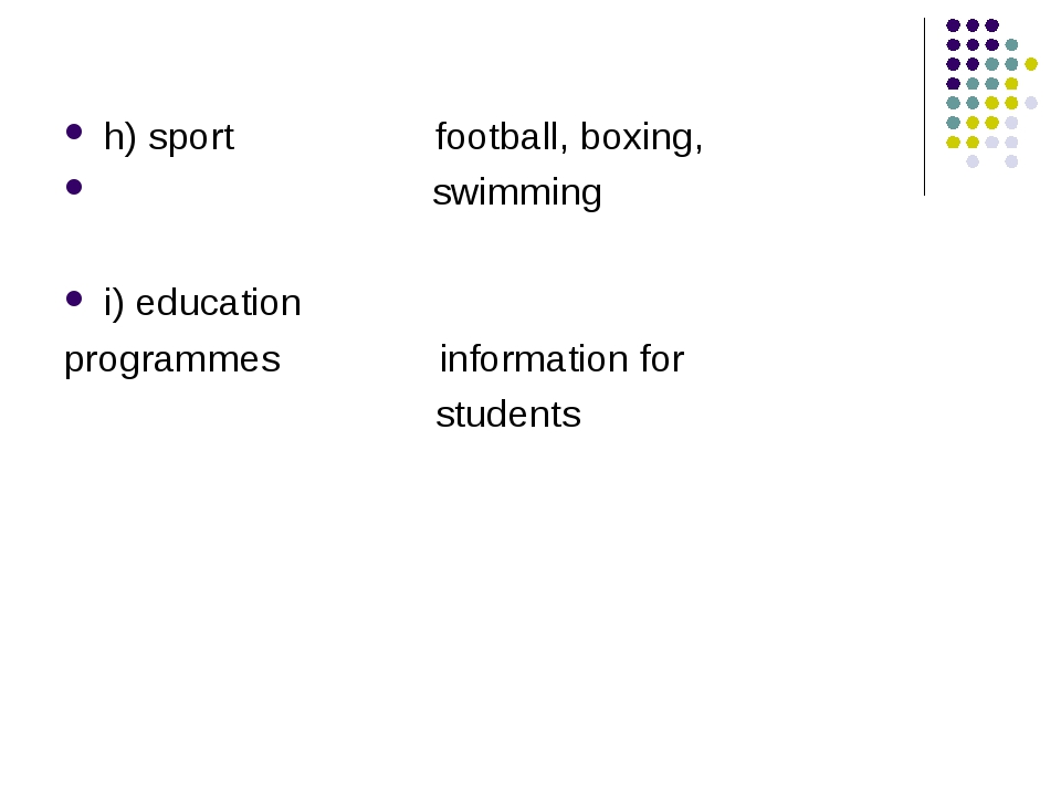 h) sport football, boxing, swimming i) education programmes information for s...
