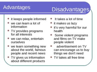 Advantages it keeps people informed we can learn a lot of information TV prov
