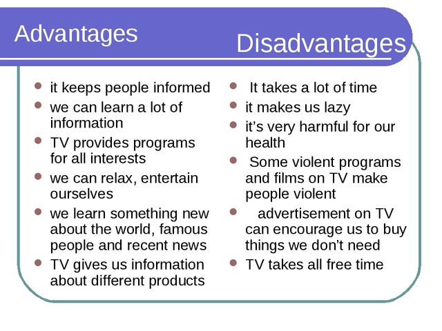 Advantages it keeps people informed we can learn a lot of information TV prov...
