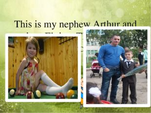 This is my nephew Arthur and niece Elvina. They learn in school.