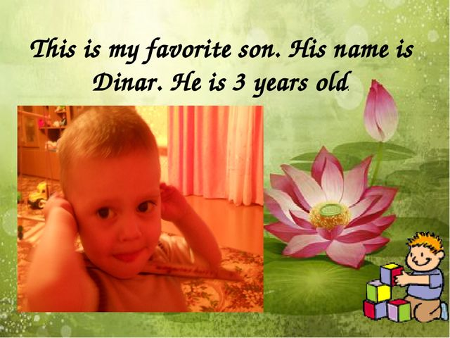This is my favorite son. His name is Dinar. He is 3 years old.