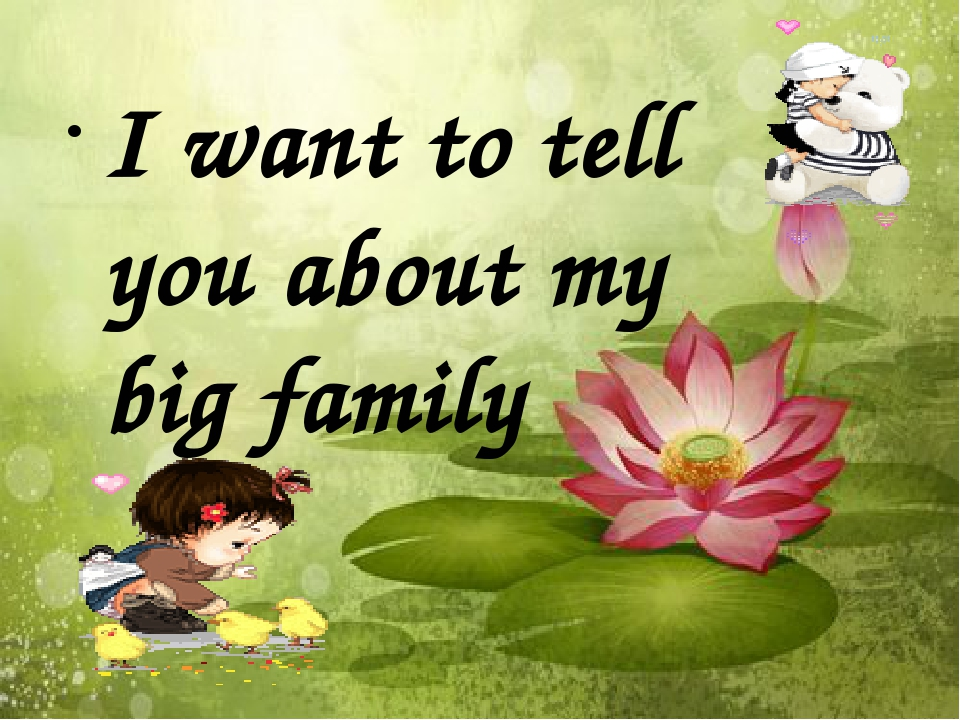 I want to tell you about my big family