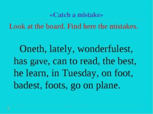 «Catch a mistake» Look at the board. Find here the mistakes. Oneth, lately, w