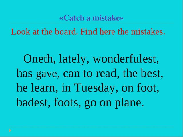 «Catch a mistake» Look at the board. Find here the mistakes. Oneth, lately, w...