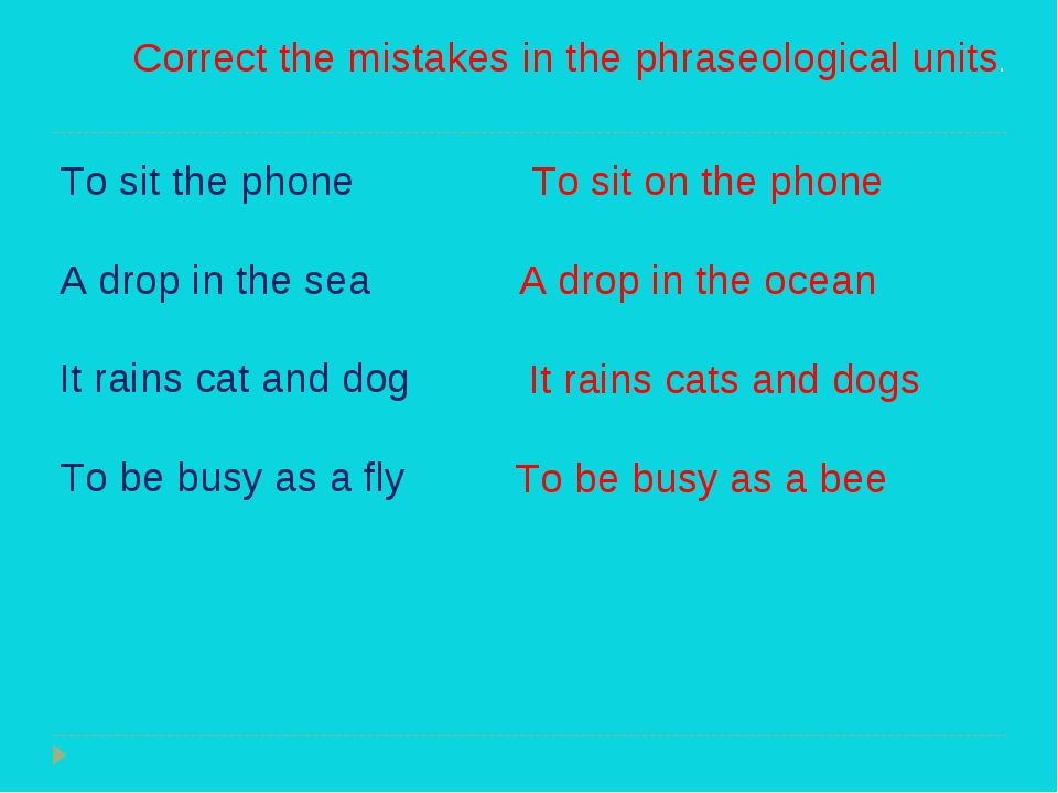 Correct the mistakes in the phraseological units. To sit the phone A drop in...