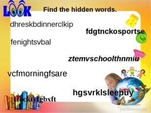 Find the hidden words. dhreskbdinnerclkip fdgtnckosportse fenightsvbal ztemvs