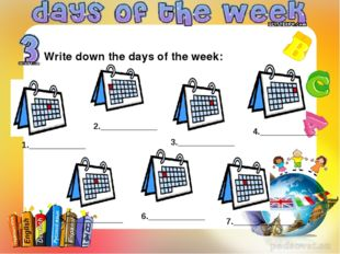 Write down the days of the week: 1.____________ 2.____________ 3.____________