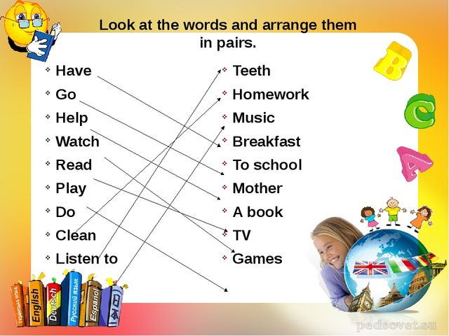 Look at the words and arrange them in pairs. Have Go Help Watch Read Play Do...