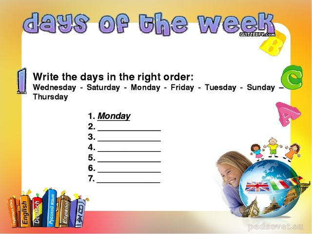 Write the days in the right order: Wednesday - Saturday - Monday - Friday -...