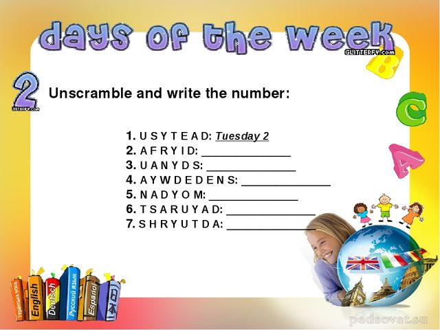 Unscramble and write the number: 1. U S Y T E A D: Tuesday 2 2. A F R Y I D:...