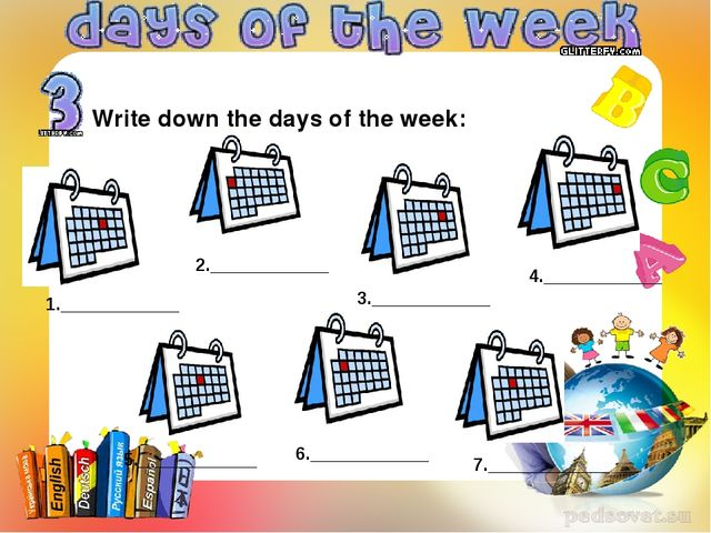 Write down the days of the week: 1.____________ 2.____________ 3.____________...