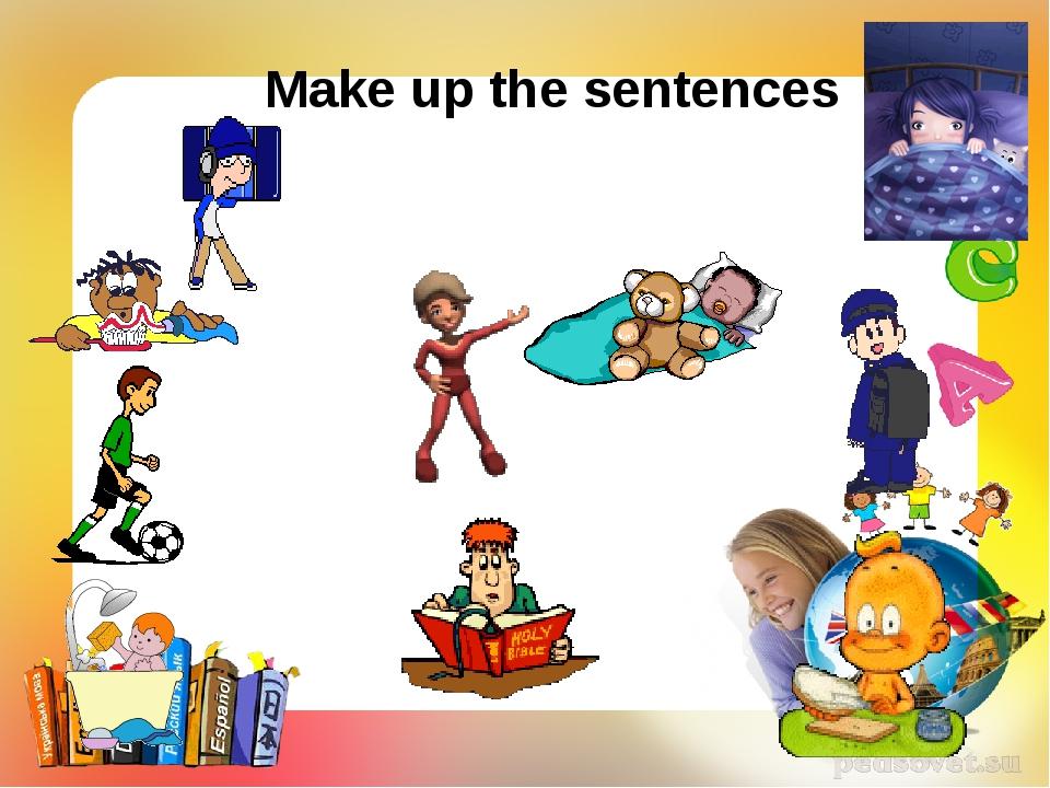 Make up the sentences